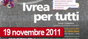 """Sabato 19 novembre 2011, si terrà il terzo micro itinerario delprogetto """"Ivrea per Tutti. Microitinerari accessibili a tutti, per micro paesaggi culturali in Canavese"""" con il percorso turistico-culturale accessibile a […]"""